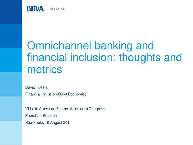 Omnichannel banking and financial inclusion: thoughts and metrics by BBVA Research via slideshare