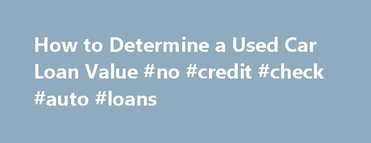 How to Determine a Used Car Loan Value #no #credit #check #auto #loans http://india.remmont.com/how-to-determine-a-used-car-loan-value-no-credit-check-auto-loans/  #auto values used # How to Determine a Used Car Loan Value The loan value of a used car is not the same as its price or book value. Loan value is the amount a lender will let you borrow to buy the vehicle. This is important because the loan value may be less than the price. If so, you'll need enough of a down payment to cover the…