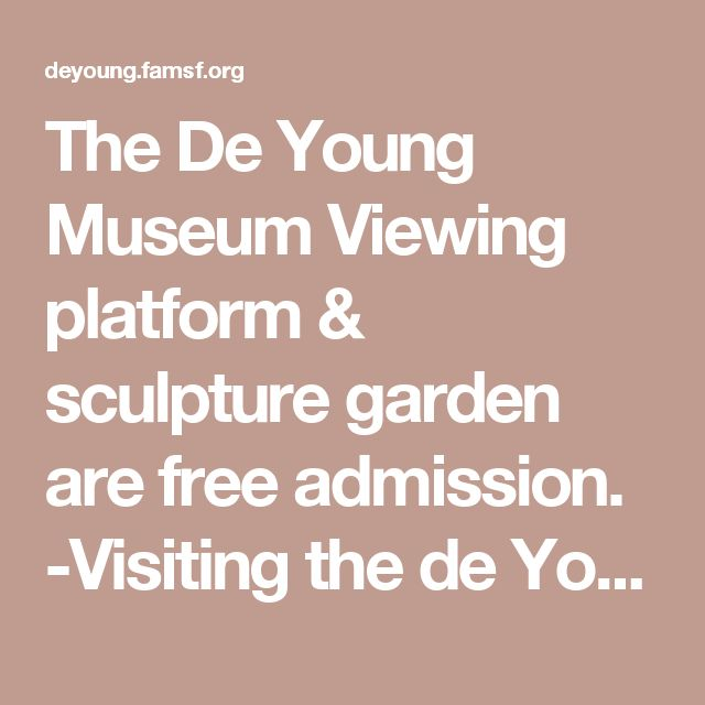 The De Young Museum Viewing platform & sculpture garden are free admission. -Visiting the de Young | de Young