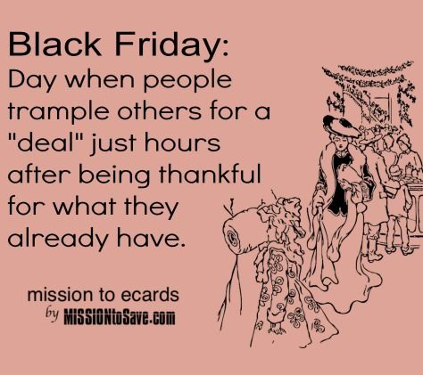 November 28, 2014- Today is Black Friday and I definitely did not go out this morning.  It was nice sleeping in this morning.  I think this meme is so funny but so true!