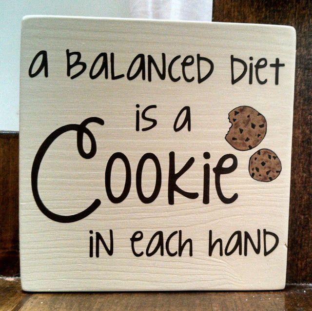 """A balanced diet is a cookie in each hand"" sign. Gift for a cookie lover. Living A Dream: My Artwork"