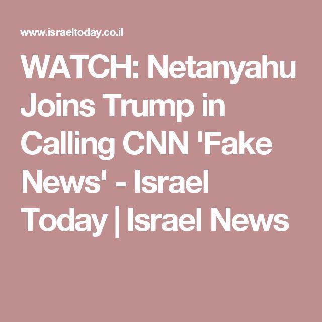 WATCH: Netanyahu Joins Trump in Calling CNN 'Fake News' - Israel Today   Israel News