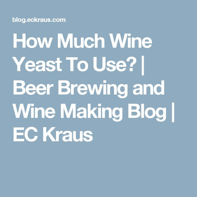 How Much Wine Yeast To Use? | Beer Brewing and Wine Making Blog | EC Kraus