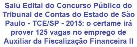 O Tribunal de Contas do Estado de São Paulo - TCE/SP, comunica da abertura de Concurso Público que visa prover 125 (cento e vinte e cinco) oportunidades no emprego de Auxiliar da Fiscalização Financeira II. A escolaridade exigida ao emprego é em Nível Médio Completo. Haverá vagas para lotação em diversas cidades paulistas. O provento base oferecido é de R$ 4.606,80 (quatro mil, seiscentos e seis reais e oitenta centavos).