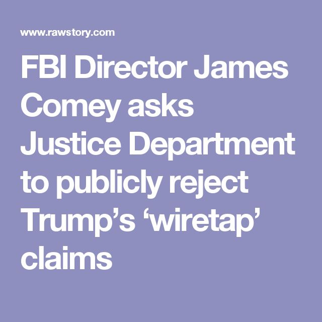 FBI Director James Comey asks Justice Department to publicly reject Trump's 'wiretap' claims