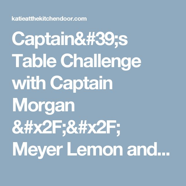 Captain's Table Challenge with Captain Morgan // Meyer Lemon and Sage Hot Toddy - Katie at the Kitchen Door