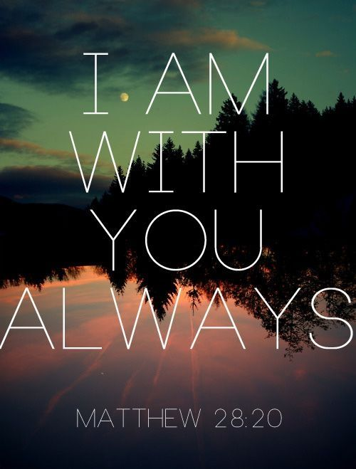 """I am with you always"" -Matthew 28:20 [with a peaceful twilight lake in the background]"