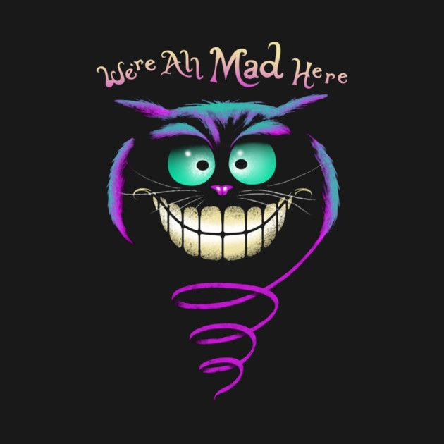Check out this awesome 'We%27re+All+Mad+Here' design on @TeePublic!