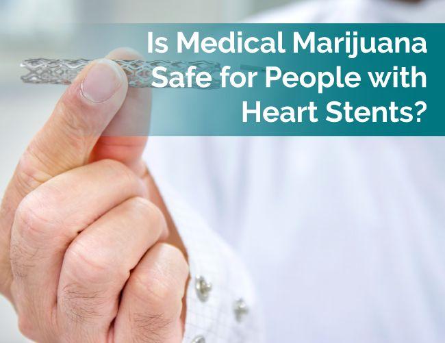 Is Medical Marijuana Safe for People with Heart Stents?   Marijuana Doctors