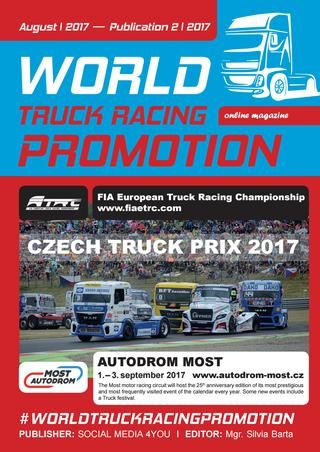 WORLD TRUCK RACING PROMOTION - August 2017  WORLD TRUCK RACING PROMOTION It is an Internet magazine that is published in digital form once a month. Its content focuses on the worldwide promotion and advertising of truck racing on race circuits as well as associated truck shows and truck festivals. The main attention is paid to the key actors, competition teams and their sponsors whose support is absolutely crucial for the existence of these automobile competitions. In cooperation with the…
