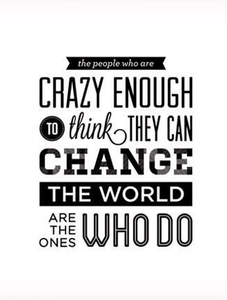 Change the World #quotes #crazy #bethechange: