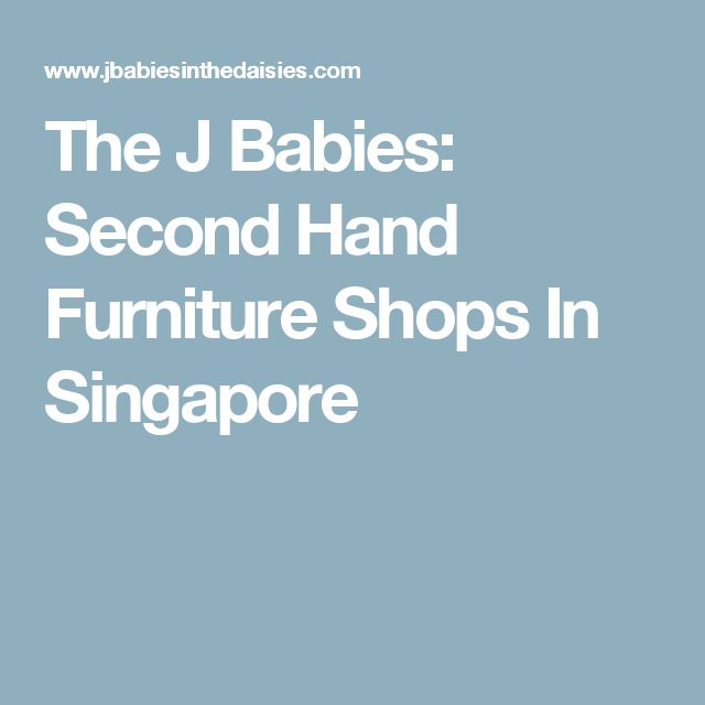 The J Babies: Second Hand Furniture Shops In Singapore