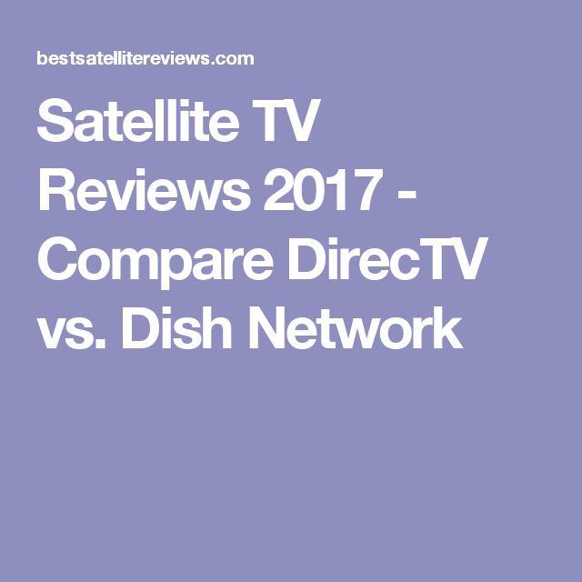 Satellite TV Reviews 2017 - Compare DirecTV vs. Dish Network