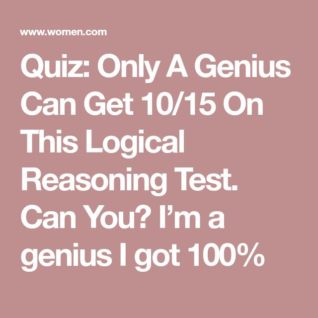Quiz: Only A Genius Can Get 10/15 On This Logical Reasoning Test. Can You?  I'm a genius I got 100%