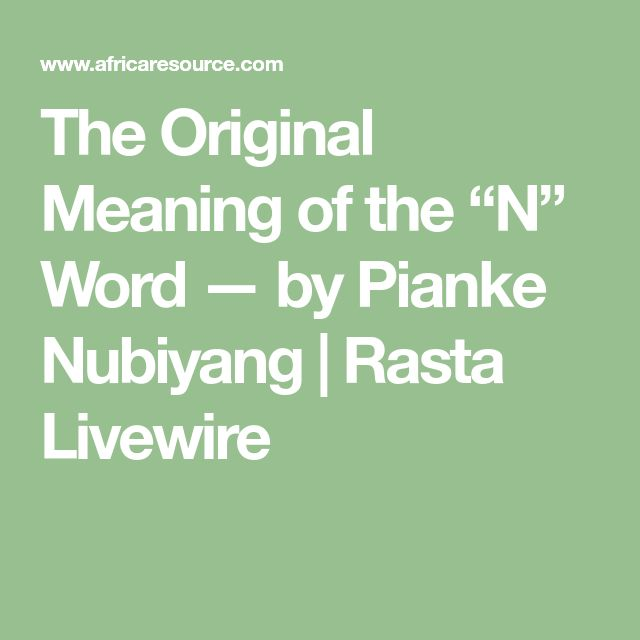 "The Original Meaning of the ""N"" Word — by Pianke Nubiyang 