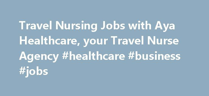 Travel Nursing Jobs with Aya Healthcare, your Travel Nurse Agency #healthcare #business #jobs http://mesa.nef2.com/travel-nursing-jobs-with-aya-healthcare-your-travel-nurse-agency-healthcare-business-jobs/  # Find travel nursing jobs today! Aya Healthcare is a leading travel nursing agency, servicing healthcare facilities in all 50 states. Aya Healthcare offers you: Travel nursing, per diem and permanent nurse jobs Competitive salaries & Comprehensive benefits Furnished housing & Relocation…