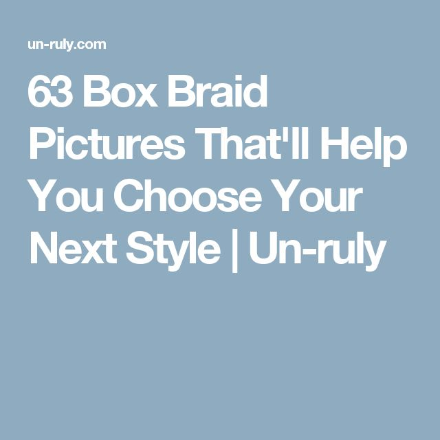 63 Box Braid Pictures That'll Help You Choose Your Next Style | Un-ruly