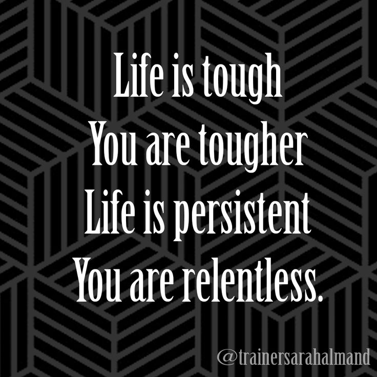 Life is tough You are tougher Life is persistent You are relentless Motivation Quote