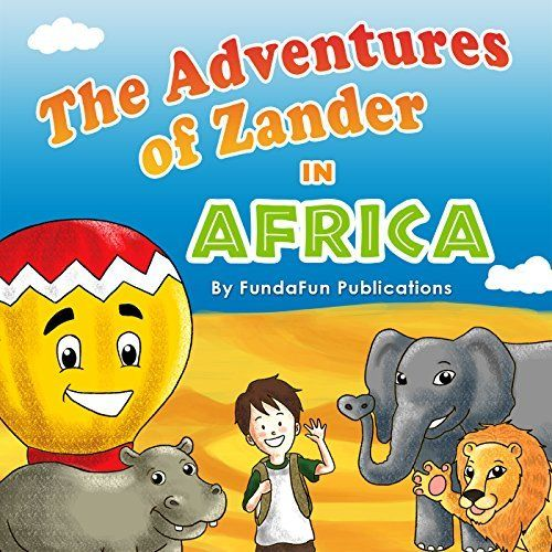 Children's book: The Adventures of Zander In Africa: Adventure & Education for children - Books for Early & Beginner Readers by Mr. FundaFun, http://www.amazon.com/dp/B00SVEYLJ8/ref=cm_sw_r_pi_dp_-tY3ub0Q36Z75/182-1586643-2745744