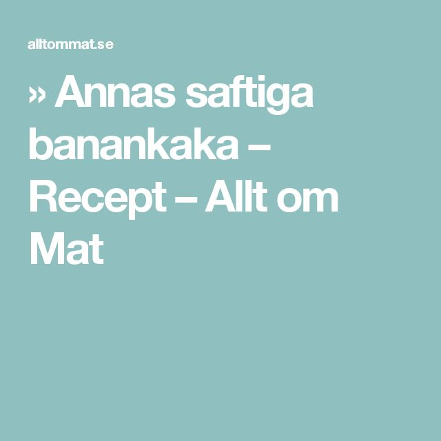 » Annas saftiga banankaka – Recept – Allt om Mat
