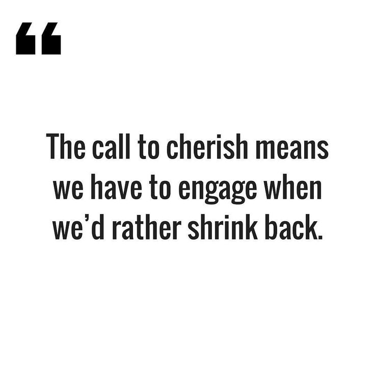 The call to cherish means we have to engage when wed rather shrink back. - (Traducción) El llamado a valorar significa que tenemos que comprometernos cuando preferimos reducir el tamaño.      #leadership #ambition #mindset #personaldevelopment #personalgrowth #mindsetiseverything #productivity #successquotes #happy #smile #leader #selfgrowth #wordsoftheday #selfawareness #quotestoliveby #quoteoftheday #motivational #Success #grind #dadlife #NewHampshire