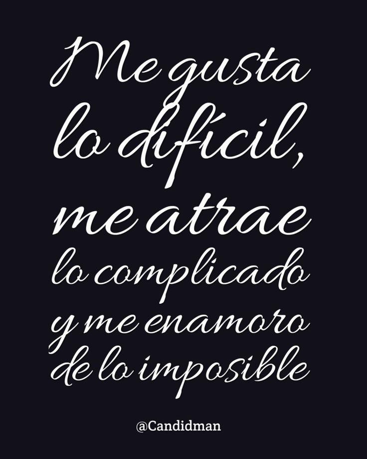 """""""Me gusta lo difícil, me atrae lo complicado, y me enamoro de lo imposible"""". @candidman #Frases #Amor #Candidman"""