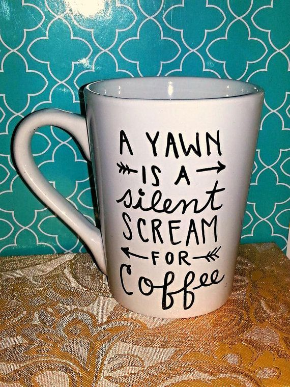 This A Yawn is a Silent Scream for Coffee mug would make a perfect gift for a friend or YOU! Hand illustrated with a non-toxic ink.     As with