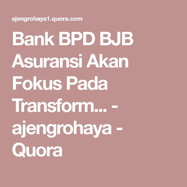Bank BPD BJB Asuransi Akan Fokus Pada Transform... - ajengrohaya - Quora