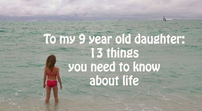 To my 9 year old daughter: 13 things you need to know about life l www.FranglaiseMummy.com l French and English Parenting and Lifestyle Ramblings