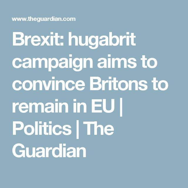 Brexit: hugabrit campaign aims to convince Britons to remain in EU | Politics | The Guardian