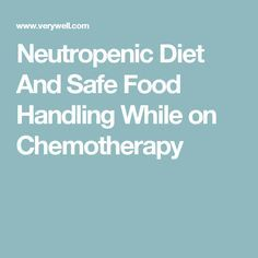 Neutropenic Diet And Safe Food Handling While on Chemotherapy