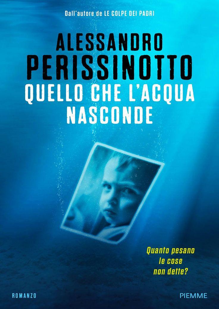 """07/03/2017 • Esce """"Quello che l'acqua nasconde"""" di Alessandro Perissinotto edito da Piemme"""