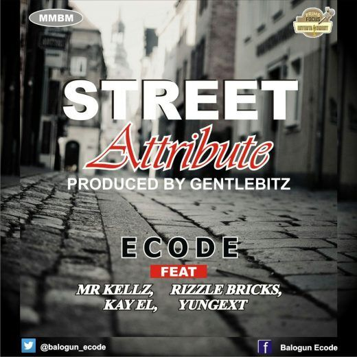 Music: Ecode Ft Mr Kellz Rizzle Bricks Kay El Yungext  Street Attribute   Ecodeis here with this other hot jam and he features for (4) dope rappers on this track to deliever this hope song Street Attribute Produced byGentleBitz. Download and Enjoy.  oTher artistes:Mr Kellz Rizzle Bricks Kay El and Yungext.  DOWNLOAD  Audio Player  music