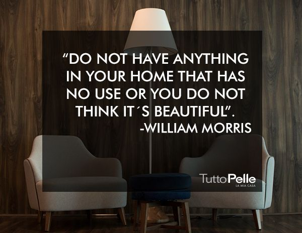 """""""No tengas nada en tu hogar que no tenga un uso o que no creas que es bello."""" William Morris Visita Tutto Pelle LA MIA CASA bit.ly/Tutto_Pelle  #LAMIACASA#Piel#Lujo#Confort #Elegancia#TuttoPelle #interiorismo #diseño"""