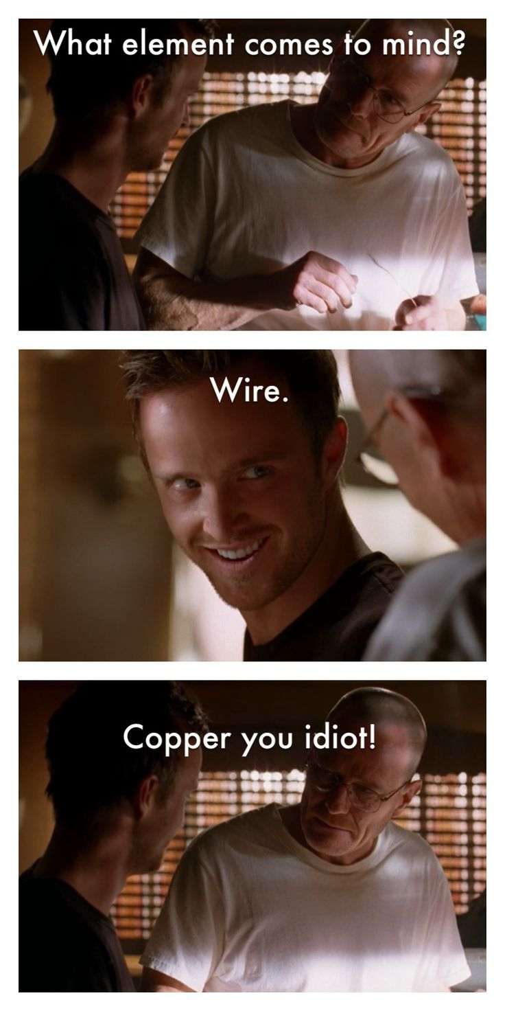 Breaking Bad. Walt: What element comes to mind? Jesse: Wire. Walt: Copper.