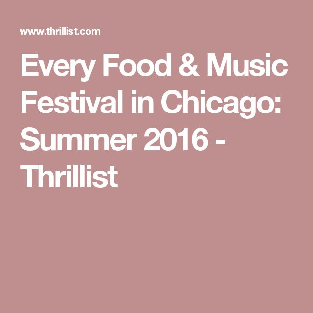 Every Food & Music Festival in Chicago: Summer 2016 - Thrillist