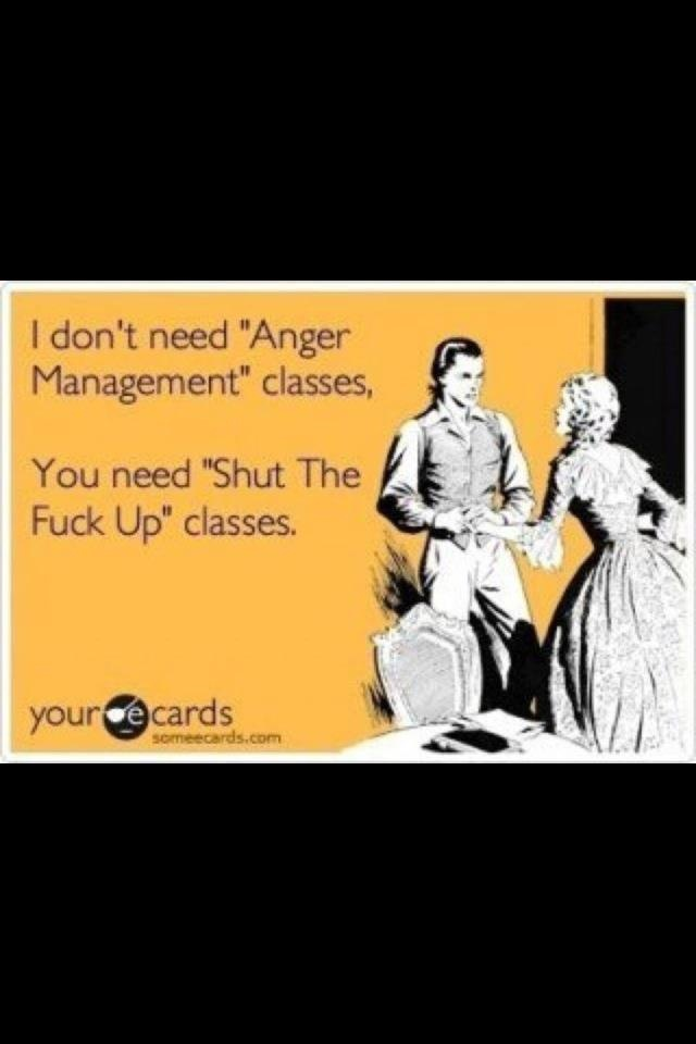 shut upToo Funny, So True, Anger Management, Man Class