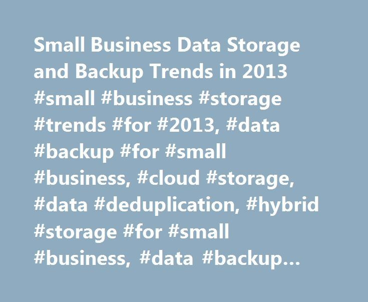 Small Business Data Storage and Backup Trends in 2013 #small #business #storage #trends #for #2013, #data #backup #for #small #business, #cloud #storage, #data #deduplication, #hybrid #storage #for #small #business, #data #backup #appliances http://philippines.nef2.com/small-business-data-storage-and-backup-trends-in-2013-small-business-storage-trends-for-2013-data-backup-for-small-business-cloud-storage-data-deduplication-hybrid-storage-for-s/  # Small Business Data Storage and Backup…