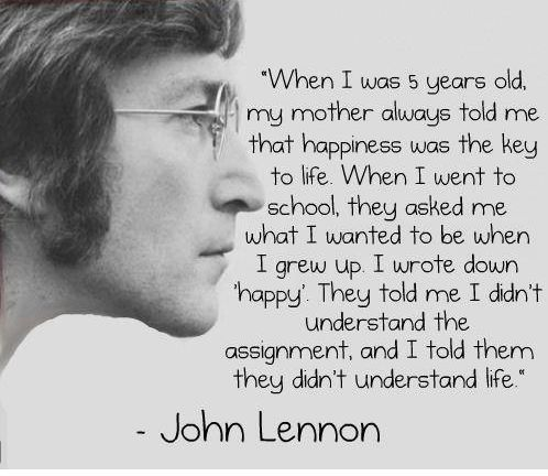 john lennon: Words Of Wisdom, Happy Quotes, Be Happy, John Lennon Quotes, Favorite Quotes, 5 Years, Wise Words, Mean Of Life, Up Quotes