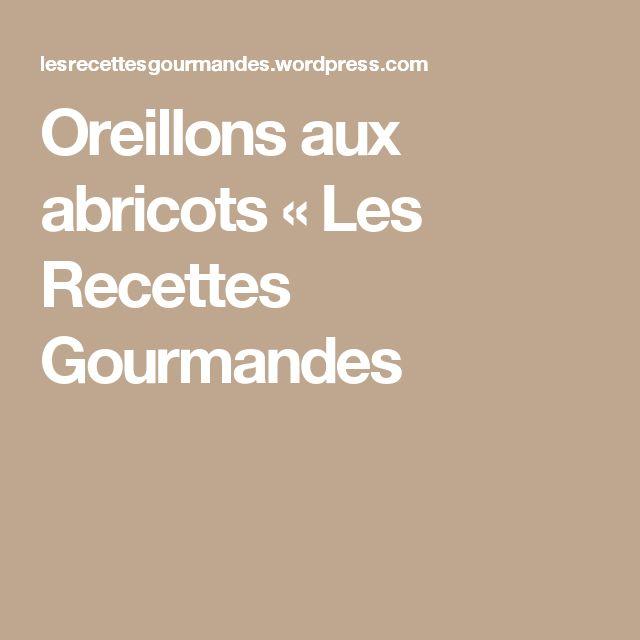Oreillons aux abricots « Les Recettes Gourmandes