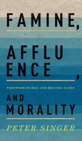 famine affluence and morality 4 essay Famine, affluence, and morality shandalei cook phi 208 daniel oreilly 6/3/13 famine, affluence, and morality in singer's article famine, affluence, and morality, his main goal is to get the point across that there are people in the developing world that are starving and have a lack of healthcare and the lack of shelters he argues about how .