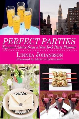 Perfect Parties: Tips And Advice From A New York Party Planner by Linnea Johannson