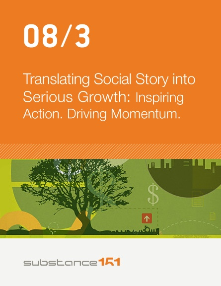 Translating Social Story into Serious Growth: Inspiring Action. Driving Momentum. www.substance151.com/news-insights/articles-presentations/article/inspiring-action-driving-momentum