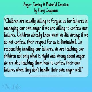 Kristen Boe: I am learning how to deal with anger effectively as a parent and not being afraid to admit to my child when I was wrong.   An excerpt from Anger: Taming a Powerful Emotion by Gary Chapman