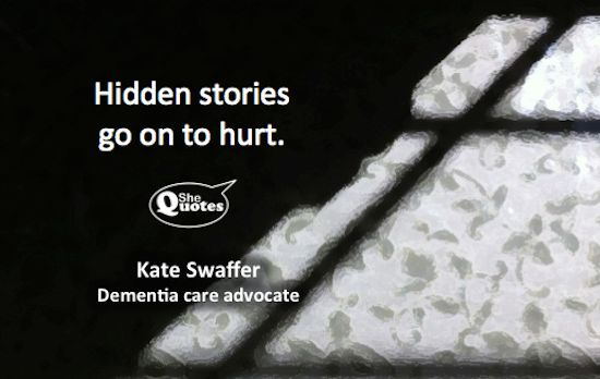 Hidden stories go on to hurt. ~ Kate Swaffer #SheQuotes #Quote #silence #voice #justice #power #healing