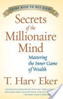 """""""Secrets of the Millionaire Mind: Mastering the Inner Game of Wealth"""" - T. Harv Eker"""