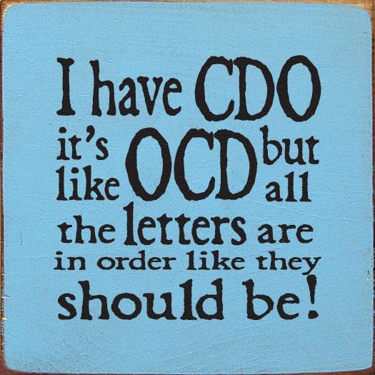 I Have Cdo It S Like Ocd But All The Letters Are In