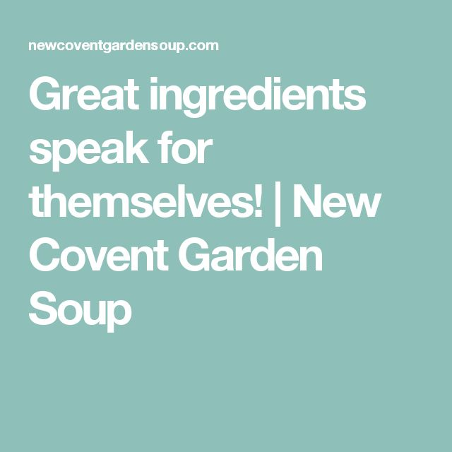 Great ingredients speak for themselves! | New Covent Garden Soup
