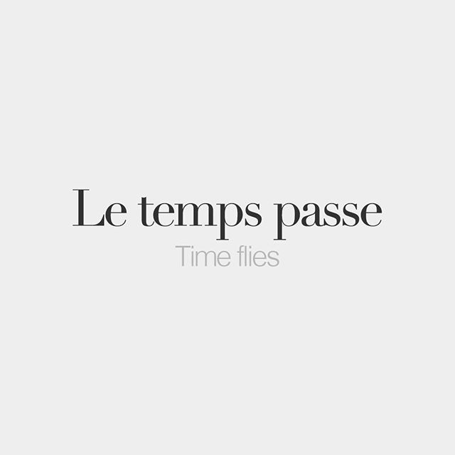 Le temps passe | Time flies | /lə tɑ̃ pɑs/