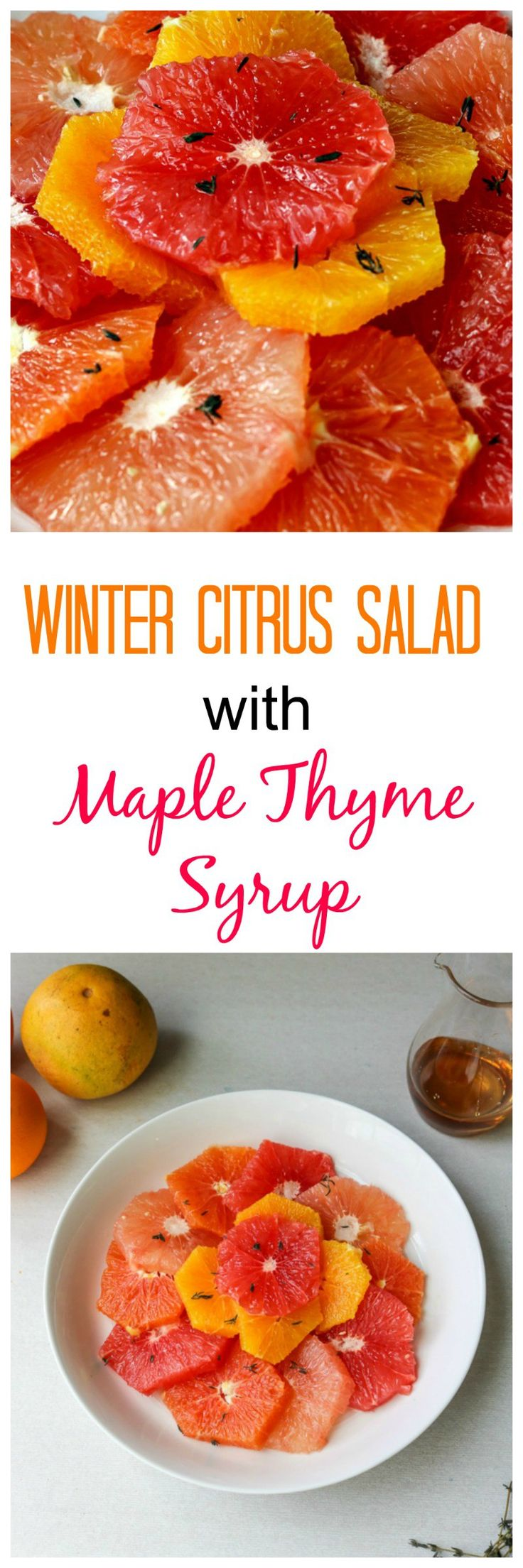 Thyme  Infused  Citrus  Salad:  A  variety  of  fresh  winter  citrus  stars  in  a  simple  dish  that  has  been  elevated  with  a  simple  syrup made with maple syrup and infused with fresh thyme. This dish is the perfect way to celebrate winter produce.
